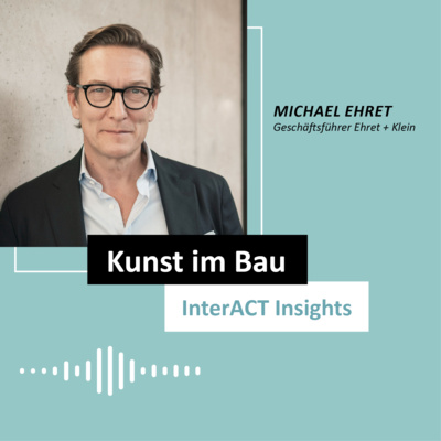 "Podcastfolge mit Michael Ehret - ""Kunst im Bau"" - InterACT Insights"