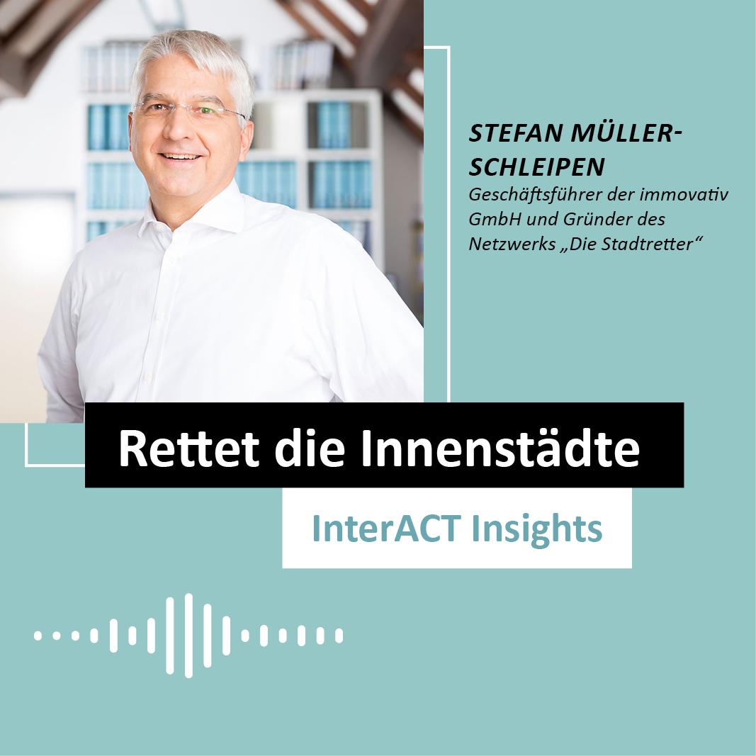 """Podcastfolge mit Stefan Mueller-Schleipen - """"Rettet die Innenstädte"""" - InterACT Insights"""