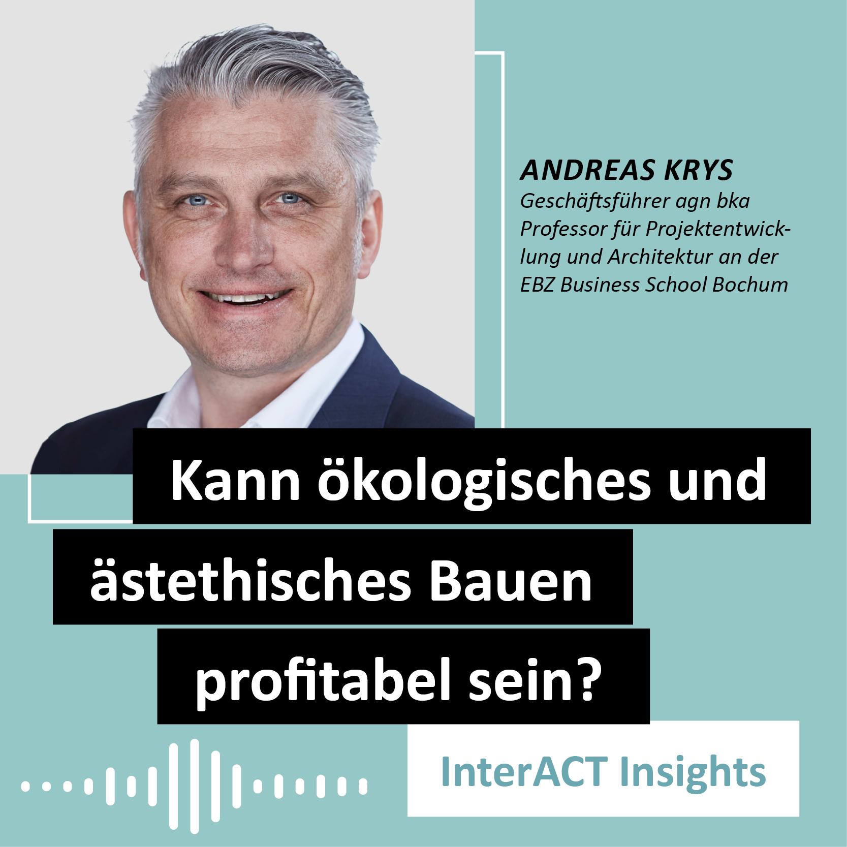 """Podcastfolge mit Andreas Krys - """"Kann ökologisches und ästhetisches Bauen profitabel sein"""" - InterACT Insights"""