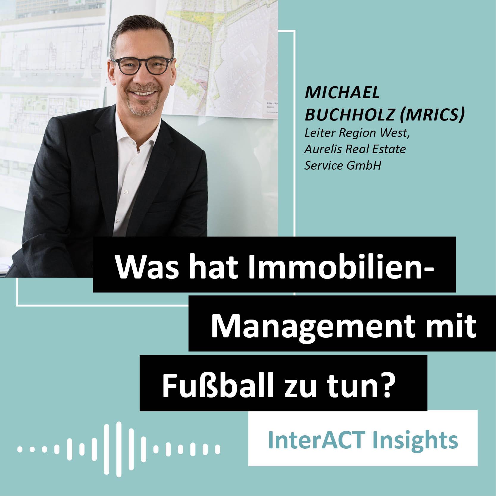"""Podcastfolge mit Michael Buchholz - """"Was hat Immobilien-Management mit Fußball zu tun?"""" - InterACT Insights"""
