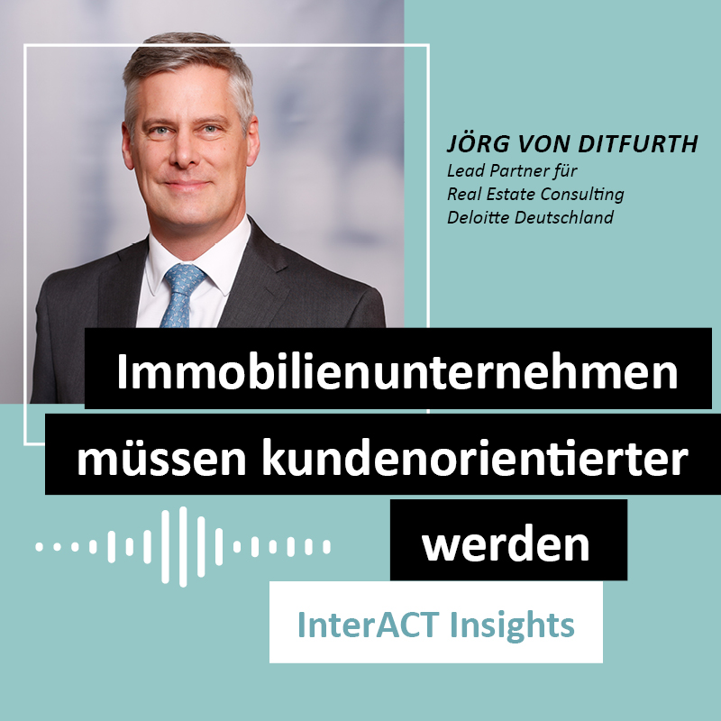 """Podcastfolge mit Joerg von Ditfurth - """"Immobilienunternehmen müssen kundenorientierter werden"""" - InterACT Insights"""