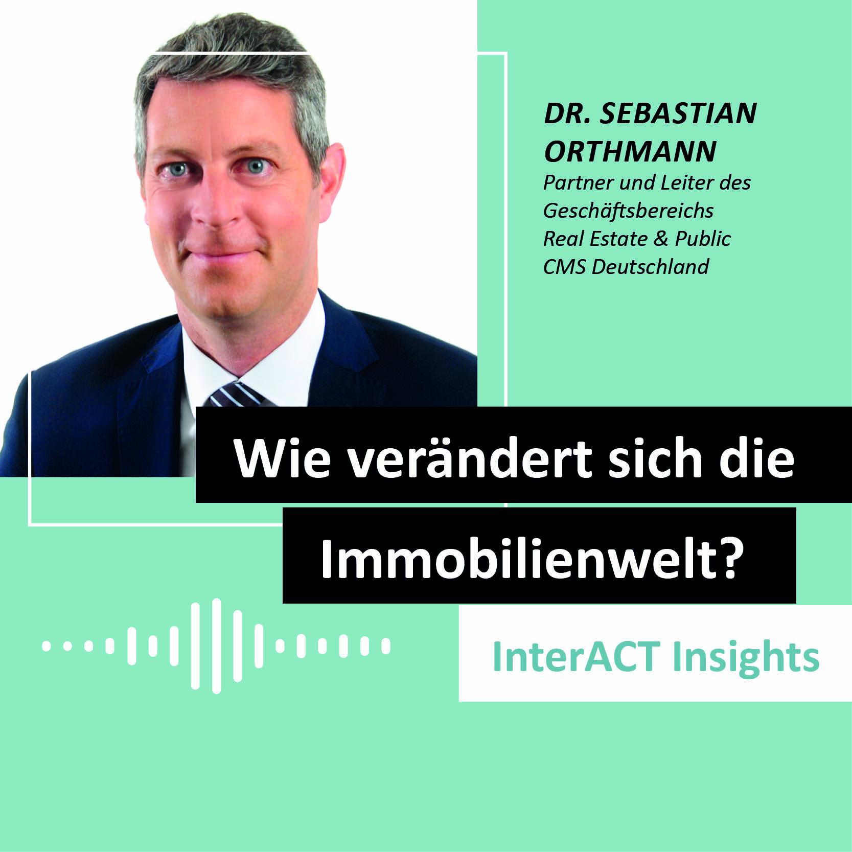 """Podcastfolge mit Dr. Sebastian Orthmann - """"Wie verändert sich die Immobilienwelt?"""" - InterACT Insights"""